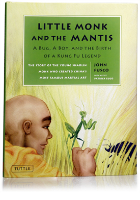 LITTLE MONK AND THE MANTIS, written by John Fusco and illustrated by Patrick Lugo